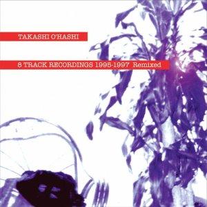 画像1: 8 TRACK RECORDINGS 1995-1997 Remixed|TAKASHI O'HASHI