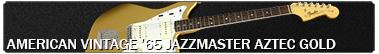 Fender American Vintage '65 Jazzmaster [Aztec Gold]